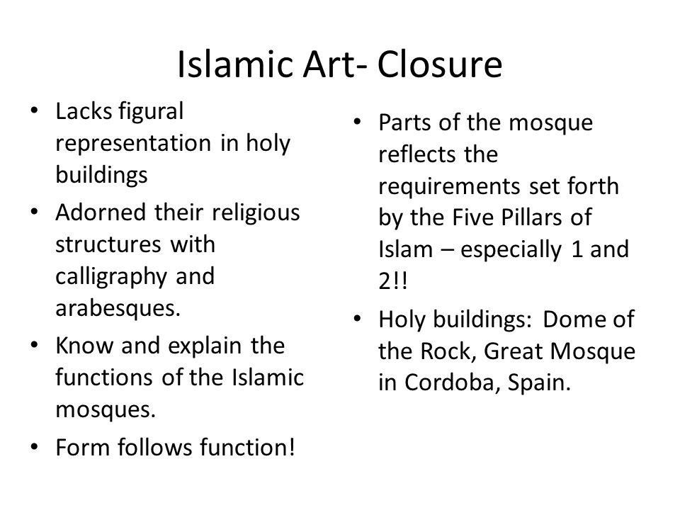 Islamic Art- Closure Lacks figural representation in holy buildings Adorned their religious structures with calligraphy and arabesques. Know and expla