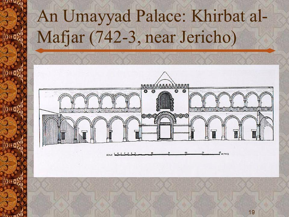 An Umayyad Palace: Khirbat al- Mafjar (742-3, near Jericho) 19