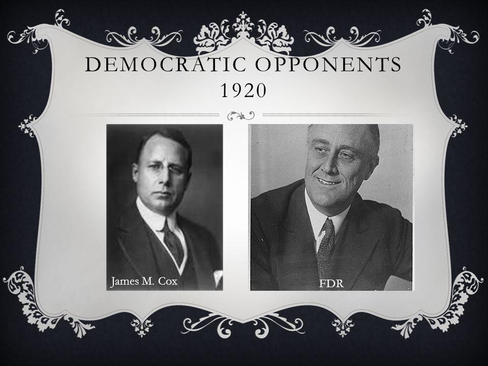 DEMOCRATIC OPPONENTS 1920 FDR James M. Cox