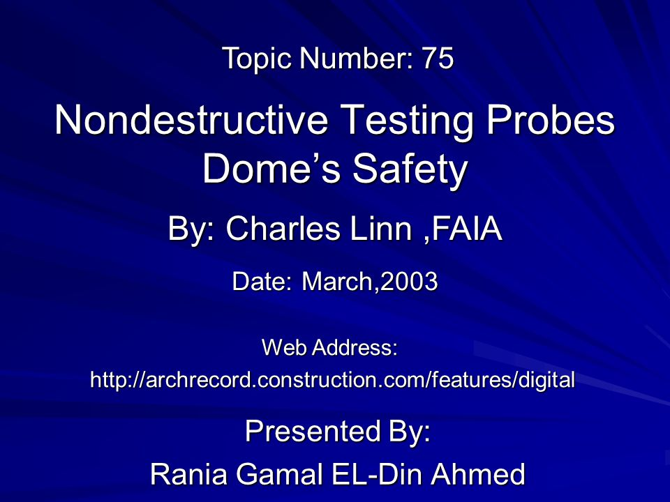 Nondestructive Testing Probes Dome's Safety Presented By: Rania Gamal EL-Din Ahmed By: Charles Linn,FAIA Web Address: http://archrecord.construction.c