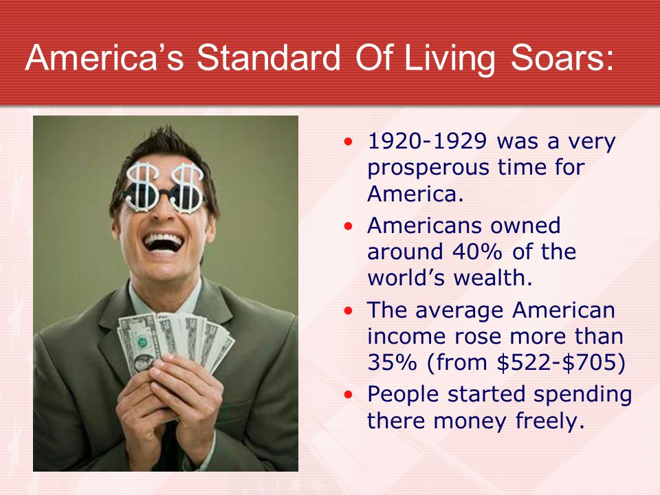 America's Standard Of Living Soars: 1920-1929 was a very prosperous time for America.
