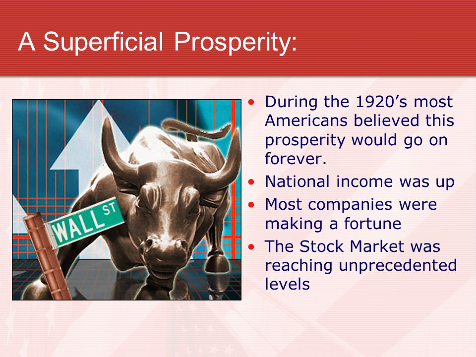 A Superficial Prosperity: During the 1920's most Americans believed this prosperity would go on forever.
