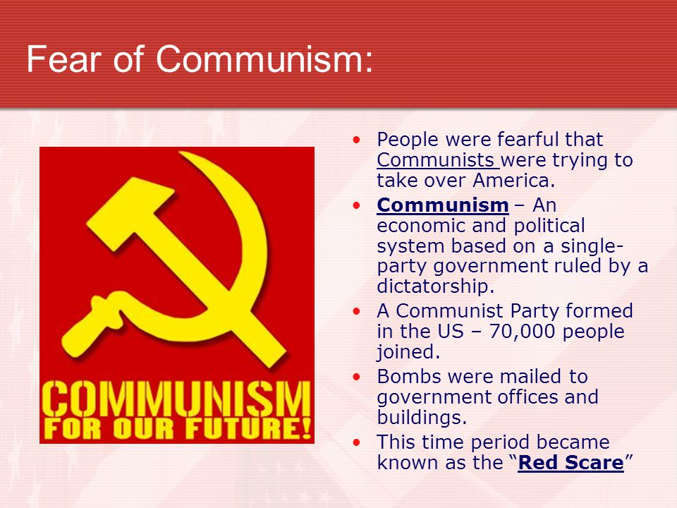 Fear of Communism: People were fearful that Communists were trying to take over America.