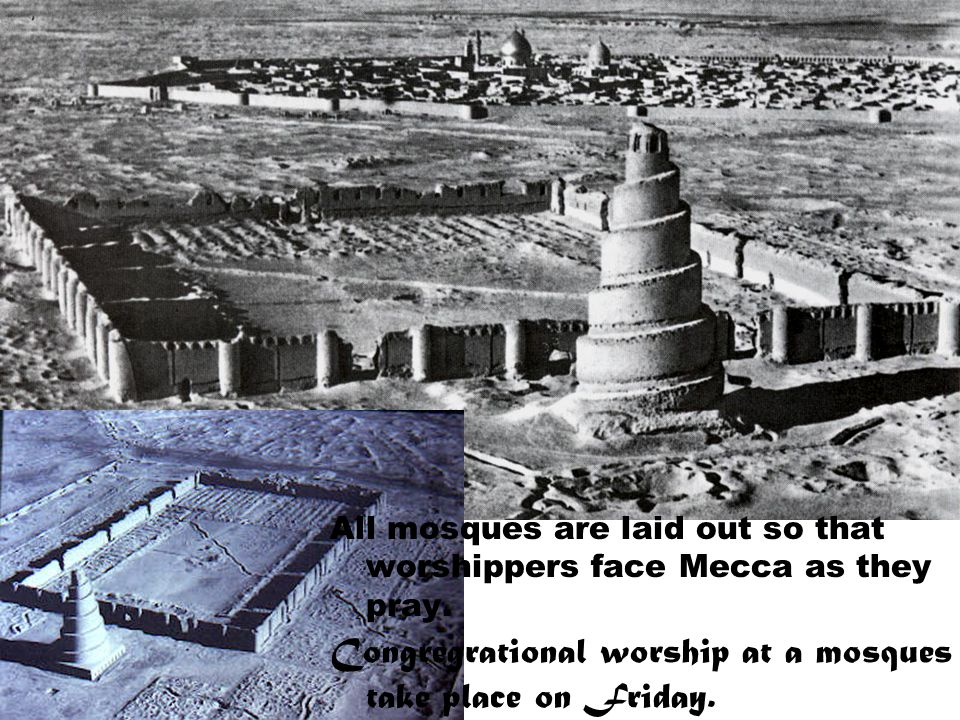 All mosques are laid out so that worshippers face Mecca as they pray.