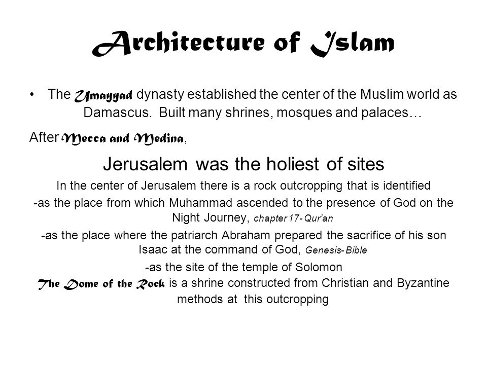 Architecture of Islam The Umayyad dynasty established the center of the Muslim world as Damascus.