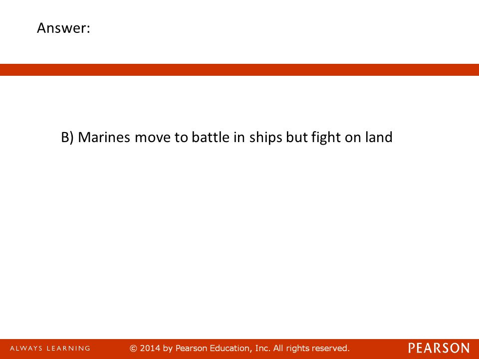 Answer: B) Marines move to battle in ships but fight on land