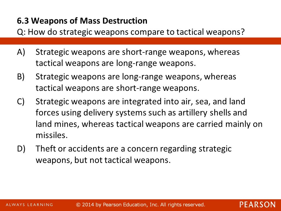 6.3 Weapons of Mass Destruction Q: How do strategic weapons compare to tactical weapons.