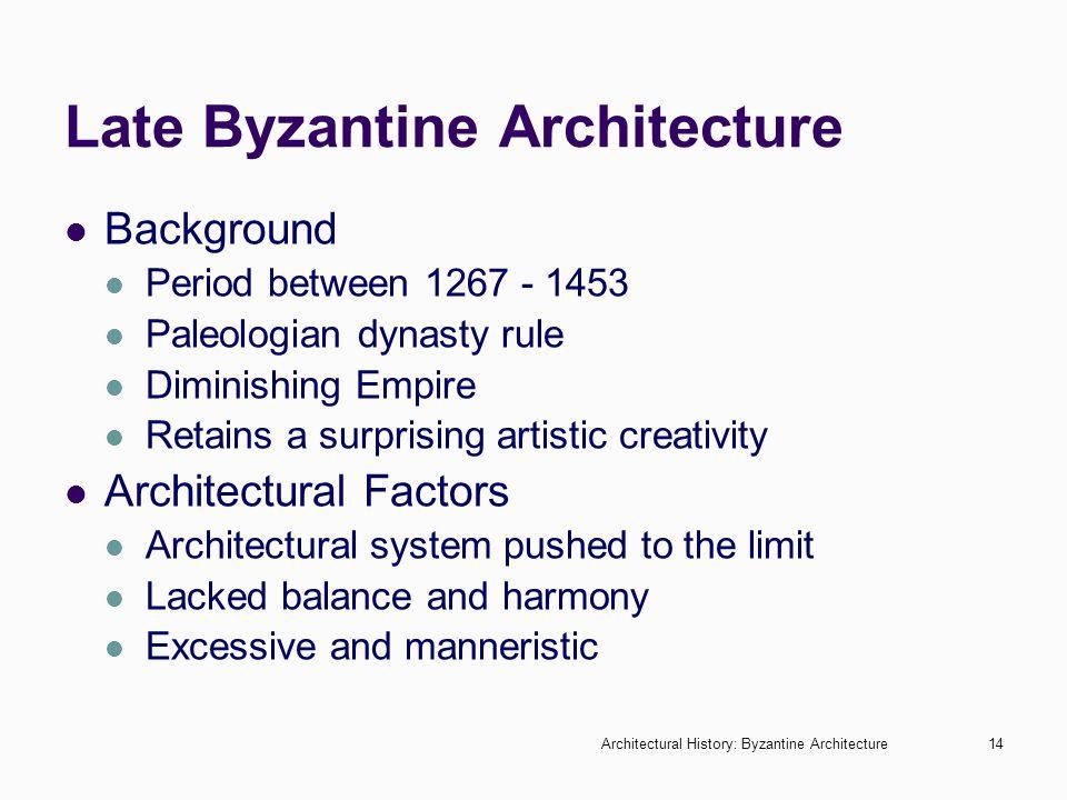Architectural History: Byzantine Architecture14 Late Byzantine Architecture Background Period between 1267 - 1453 Paleologian dynasty rule Diminishing