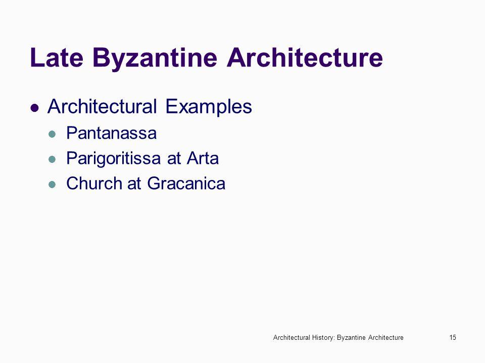 Architectural History: Byzantine Architecture15 Late Byzantine Architecture Architectural Examples Pantanassa Parigoritissa at Arta Church at Gracanic