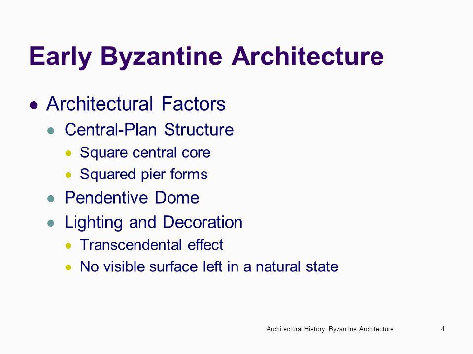 Architectural History: Byzantine Architecture4 Early Byzantine Architecture Architectural Factors Central-Plan Structure Square central core Squared p