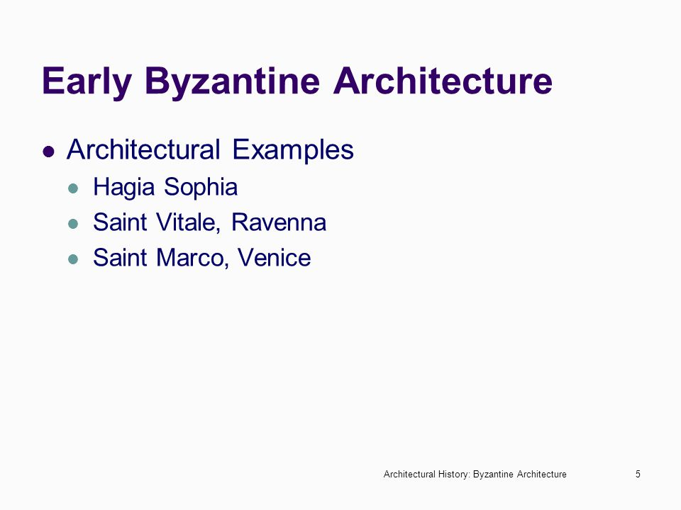 Architectural History: Byzantine Architecture5 Early Byzantine Architecture Architectural Examples Hagia Sophia Saint Vitale, Ravenna Saint Marco, Ven
