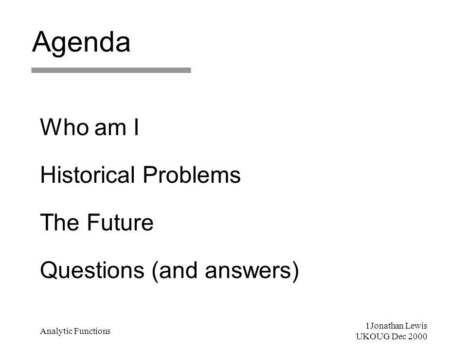 2Jonathan Lewis UKOUG Dec 2000 Analytic Functions Who am I .