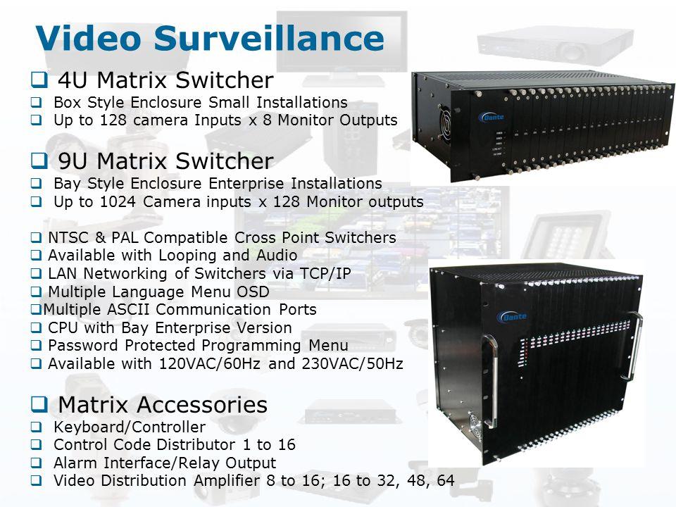 Video Surveillance  4U Matrix Switcher  Box Style Enclosure Small Installations  Up to 128 camera Inputs x 8 Monitor Outputs  9U Matrix Switcher 