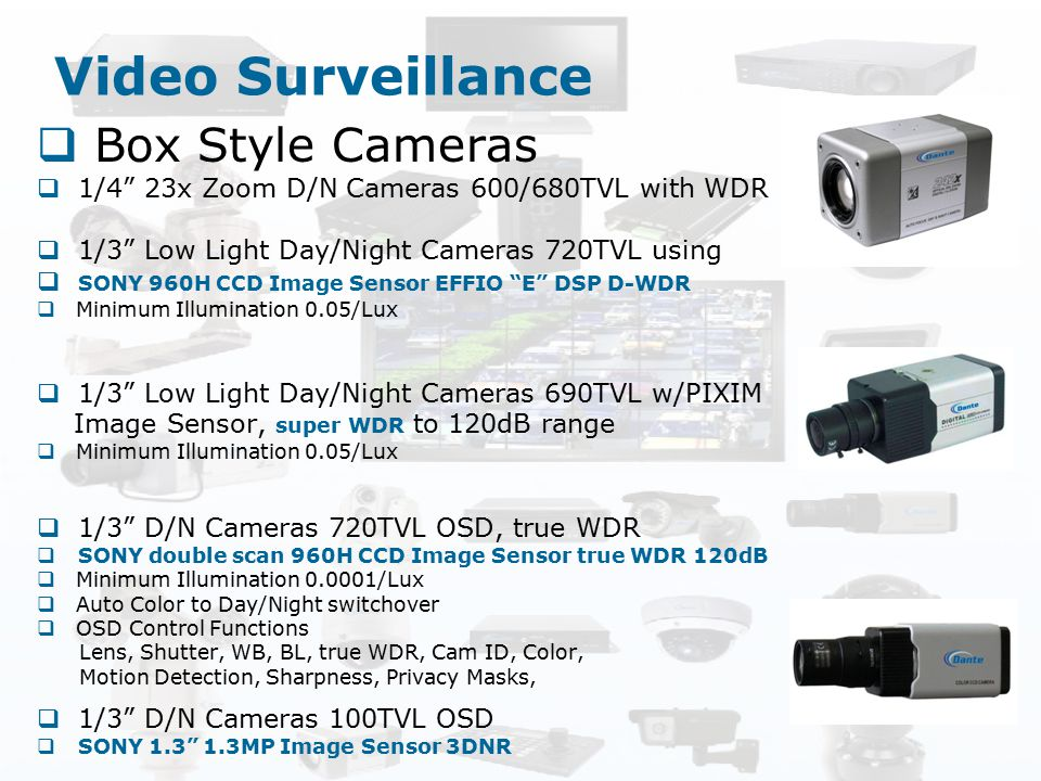 """Video Surveillance  Box Style Cameras  1/4"""" 23x Zoom D/N Cameras 600/680TVL with WDR  1/3"""" Low Light Day/Night Cameras 720TVL using  SONY 960H CCD"""