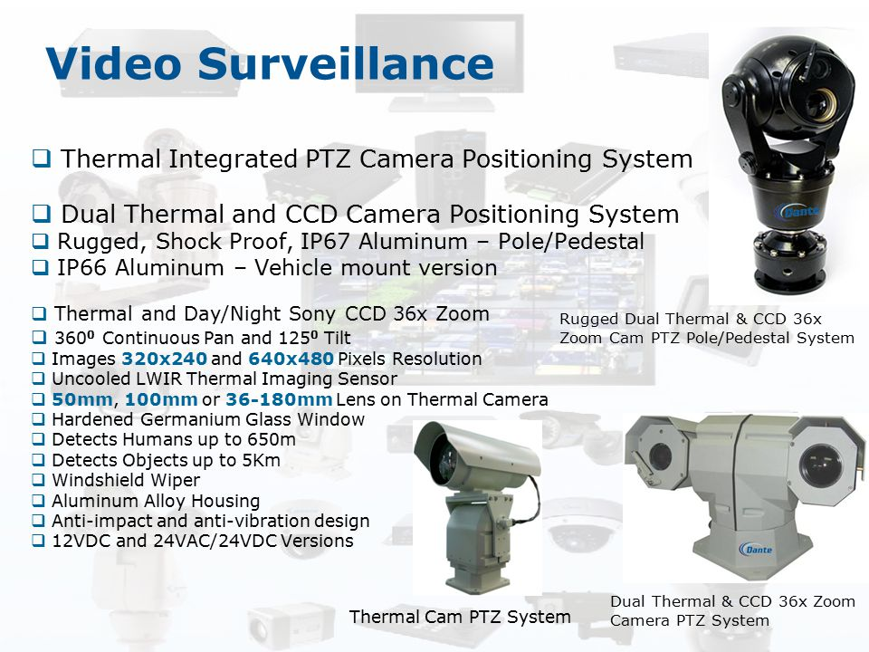 Video Surveillance  Thermal Integrated PTZ Camera Positioning System  Dual Thermal and CCD Camera Positioning System  Rugged, Shock Proof, IP67 Alu