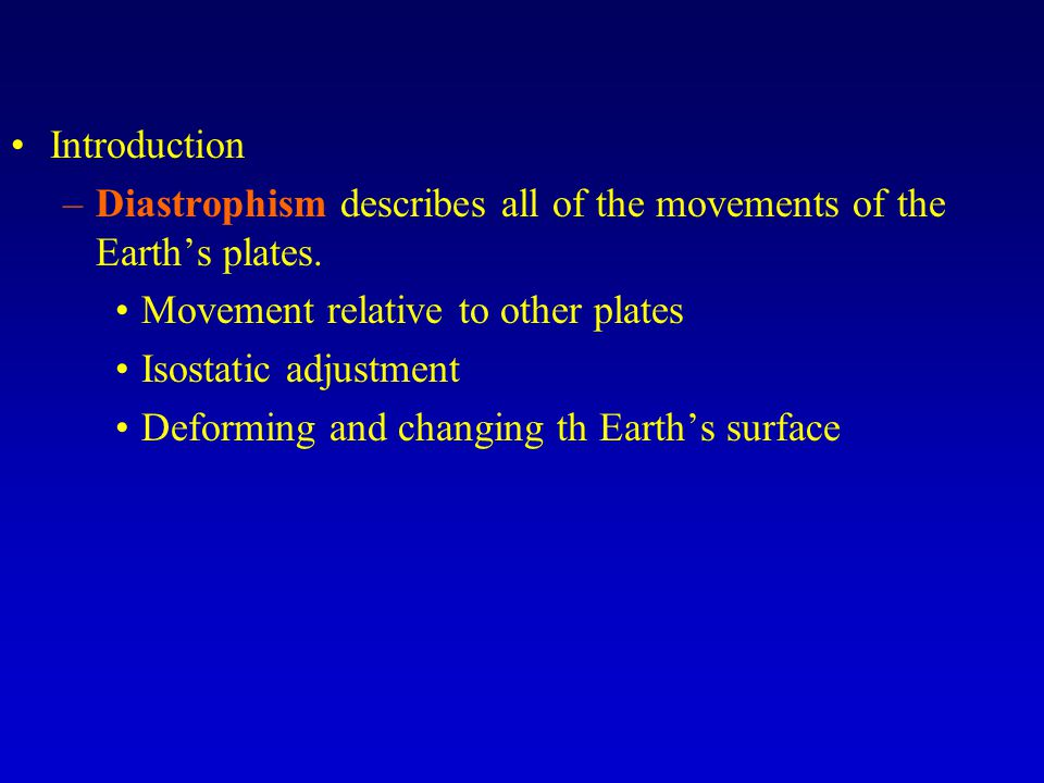 Introduction –Diastrophism describes all of the movements of the Earth's plates.