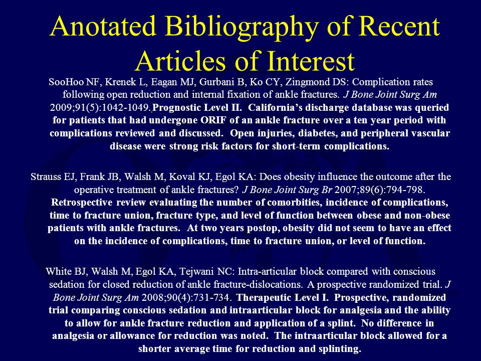 Anotated Bibliography of Recent Articles of Interest SooHoo NF, Krenek L, Eagan MJ, Gurbani B, Ko CY, Zingmond DS: Complication rates following open r