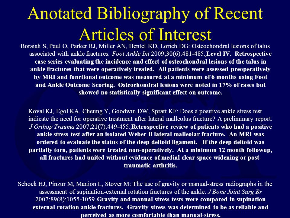 Anotated Bibliography of Recent Articles of Interest Boraiah S, Paul O, Parker RJ, Miller AN, Hentel KD, Lorich DG: Osteochondral lesions of talus associated with ankle fractures.