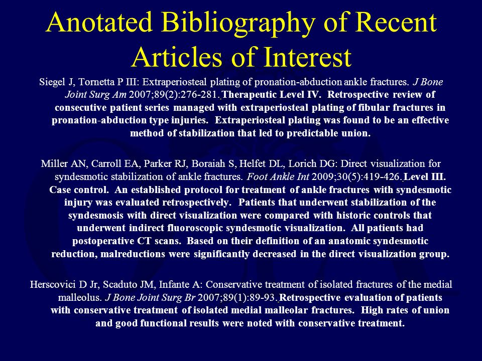 Anotated Bibliography of Recent Articles of Interest Siegel J, Tornetta P III: Extraperiosteal plating of pronation-abduction ankle fractures.