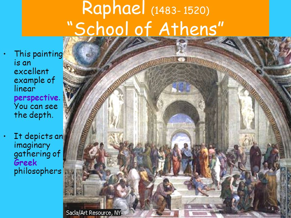 Raphael (1483- 1520) School of Athens This painting is an excellent example of linear perspective.