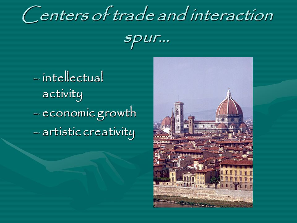 Centers of trade and interaction spur… –intellectual activity –economic growth –artistic creativity
