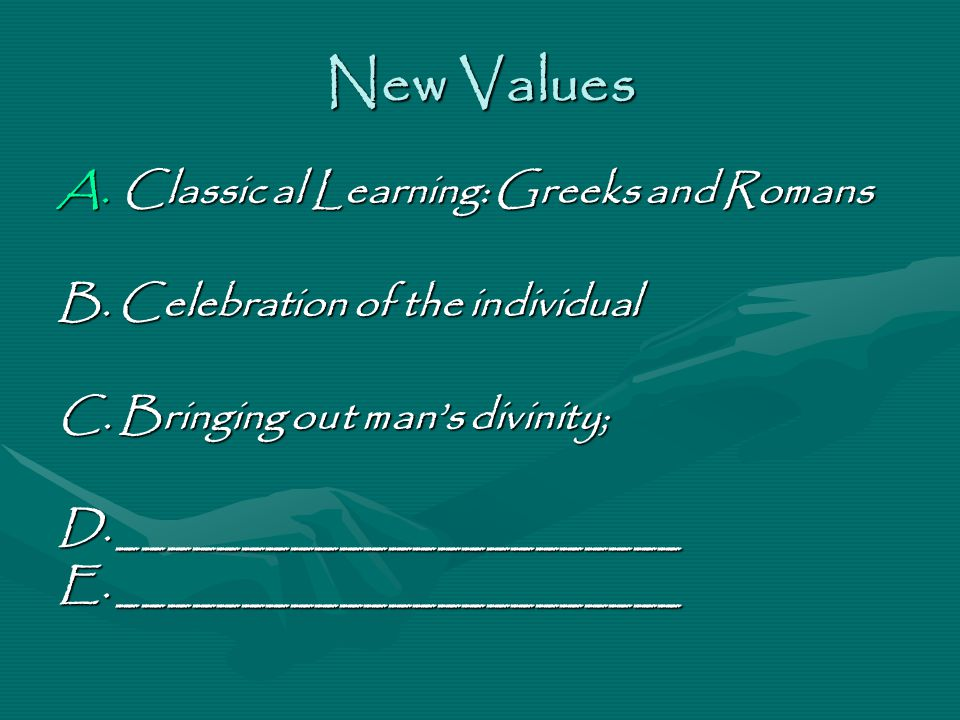 New Values A.Classic al Learning: Greeks and Romans B.