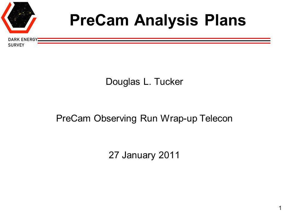 1 PreCam Analysis Plans Douglas L. Tucker PreCam Observing Run Wrap-up Telecon 27 January 2011