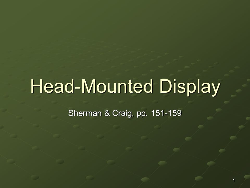 1 Head-Mounted Display Sherman & Craig, pp. 151-159