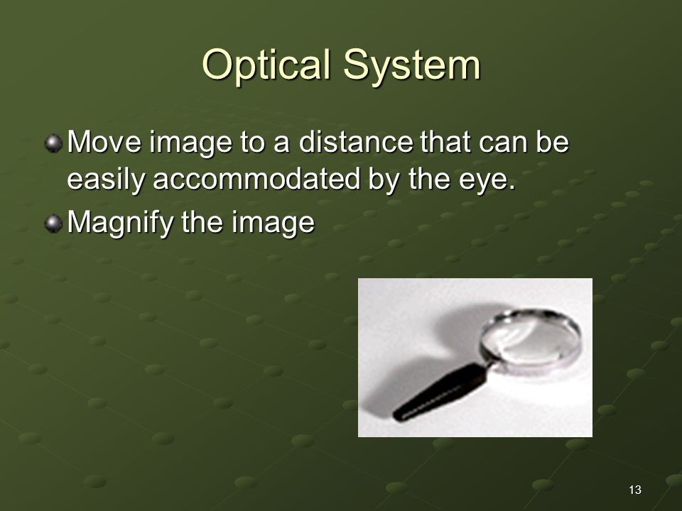 13 Optical System Move image to a distance that can be easily accommodated by the eye.