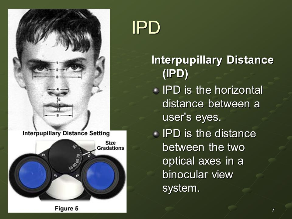 7 IPD Interpupillary Distance (IPD) IPD is the horizontal distance between a user s eyes.