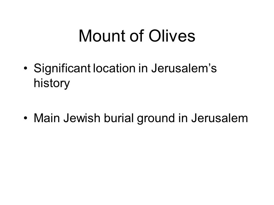 Mount of Olives Significant location in Jerusalem's history Main Jewish burial ground in Jerusalem