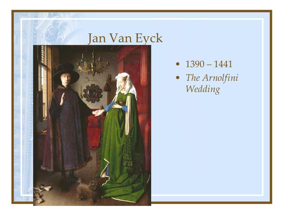 Jan Van Eyck 1390 – 1441 The Arnolfini Wedding