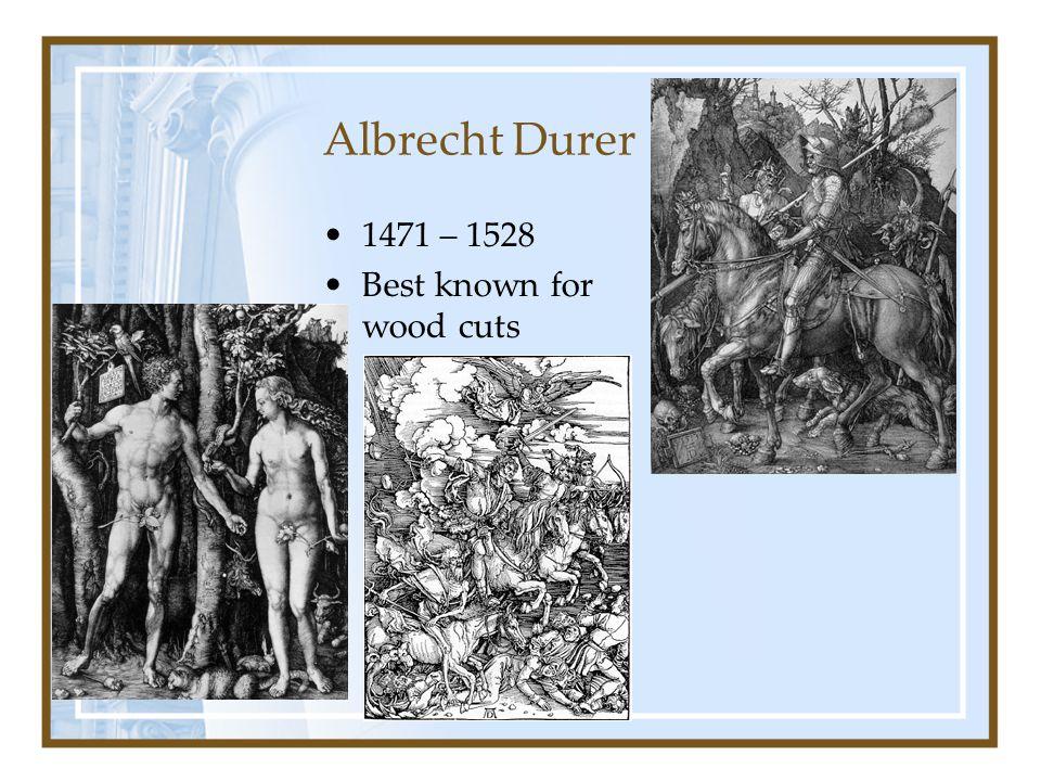 Albrecht Durer 1471 – 1528 Best known for wood cuts