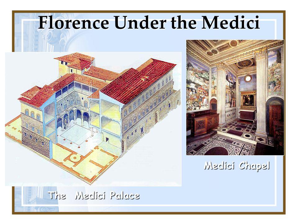 Florence Under the Medici Medici Chapel Medici Chapel The Medici Palace