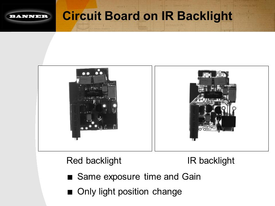 Circuit Board on IR Backlight Red backlightIR backlight ■ Same exposure time and Gain ■ Only light position change