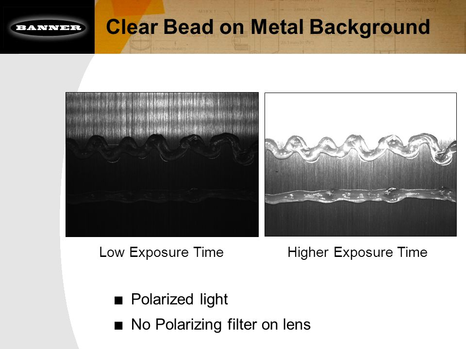 Clear Bead on Metal Background Low Exposure TimeHigher Exposure Time ■ Polarized light ■ No Polarizing filter on lens