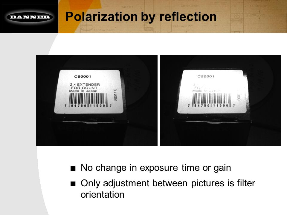 Polarization by reflection ■ No change in exposure time or gain ■ Only adjustment between pictures is filter orientation