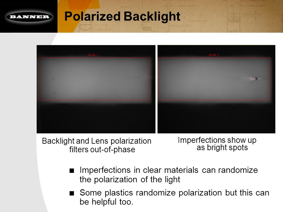 Polarized Backlight ■ Imperfections in clear materials can randomize the polarization of the light ■ Some plastics randomize polarization but this can
