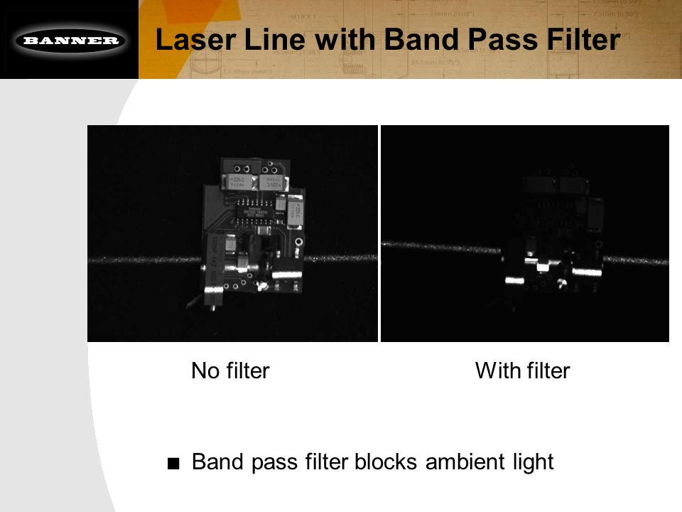 Laser Line with Band Pass Filter No filterWith filter ■ Band pass filter blocks ambient light