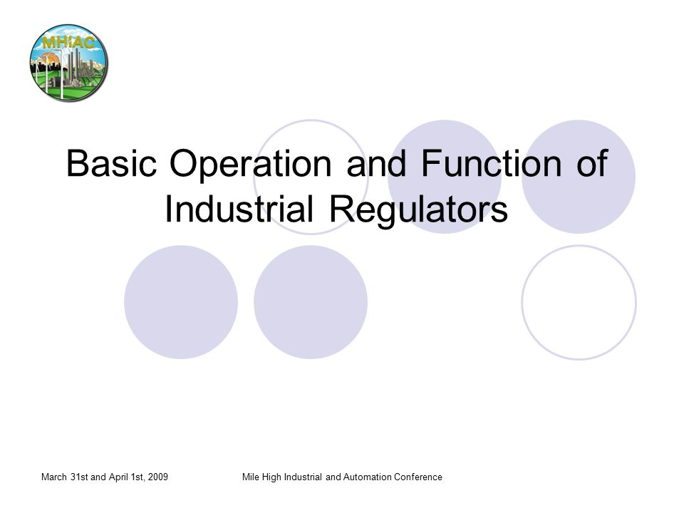 March 31st and April 1st, 2009Mile High Industrial and Automation Conference Basic Operation and Function of Industrial Regulators