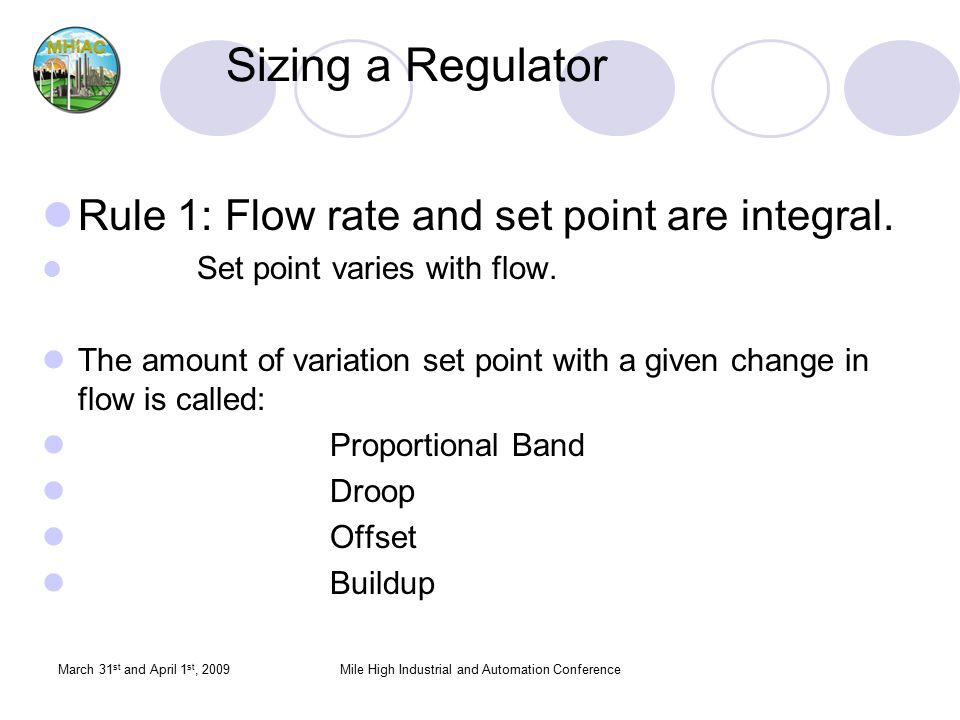 March 31 st and April 1 st, 2009Mile High Industrial and Automation Conference Sizing a Regulator Rule 1: Flow rate and set point are integral. Set po