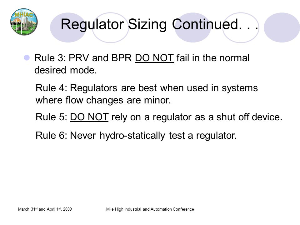 March 31 st and April 1 st, 2009Mile High Industrial and Automation Conference Regulator Sizing Continued... Rule 3: PRV and BPR DO NOT fail in the no