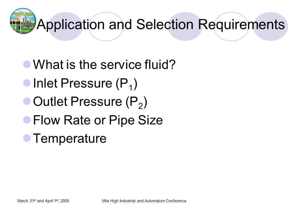 March 31 st and April 1 st, 2009Mile High Industrial and Automation Conference What is the service fluid? Inlet Pressure (P 1 ) Outlet Pressure (P 2 )