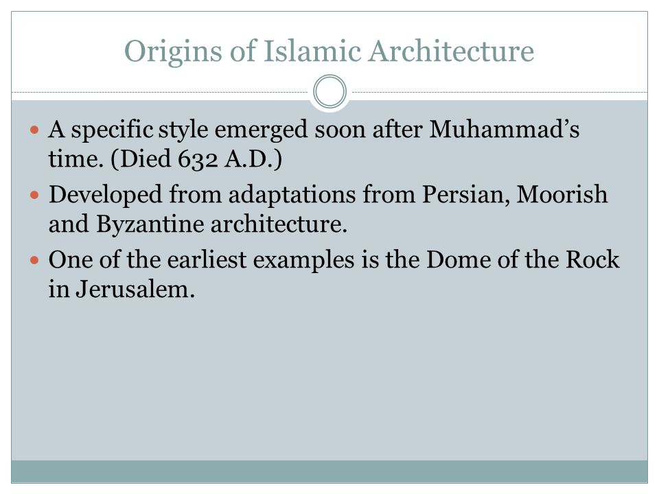 Origins of Islamic Architecture A specific style emerged soon after Muhammad's time.