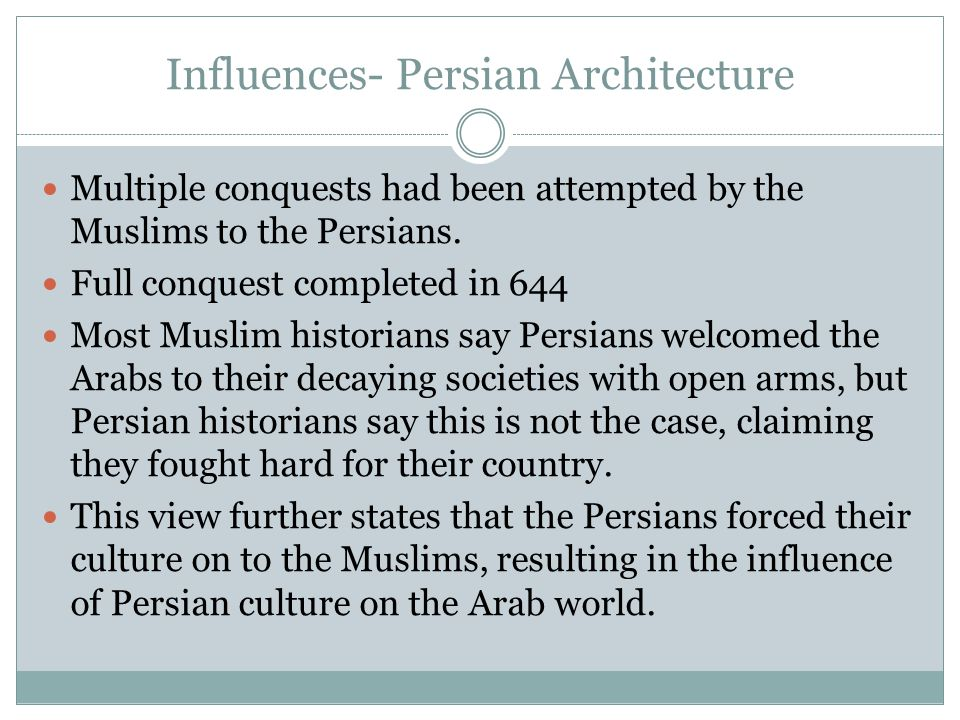Influences- Persian Architecture Multiple conquests had been attempted by the Muslims to the Persians.