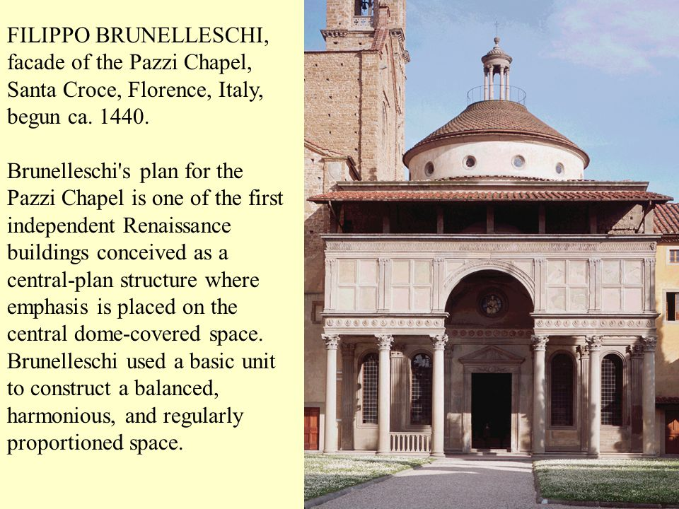 FILIPPO BRUNELLESCHI, facade of the Pazzi Chapel, Santa Croce, Florence, Italy, begun ca. 1440. Brunelleschi's plan for the Pazzi Chapel is one of the