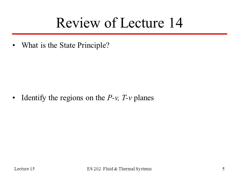 Lecture 15ES 202 Fluid & Thermal Systems5 Review of Lecture 14 What is the State Principle.
