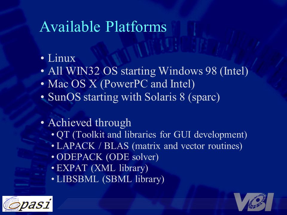 Available Platforms Linux All WIN32 OS starting Windows 98 (Intel) Mac OS X (PowerPC and Intel) SunOS starting with Solaris 8 (sparc) Achieved through
