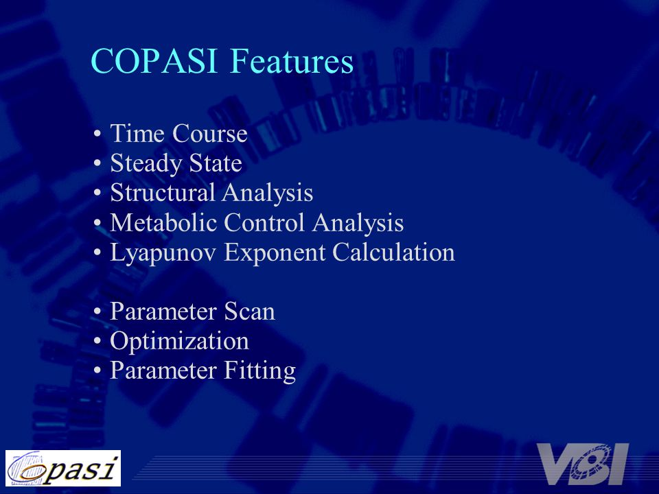 COPASI Features Time Course Steady State Structural Analysis Metabolic Control Analysis Lyapunov Exponent Calculation Parameter Scan Optimization Para