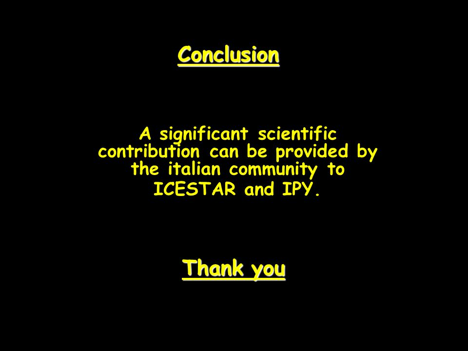 Conclusion Thank you A significant scientific contribution can be provided by the italian community to ICESTAR and IPY.